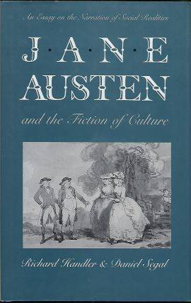 JANE AUSTEN AND THE FICTION OF CULTURE: AN ESSAY ON THE NARRATION OF SOCIAL REALITIES AND THE FICTION OF CULTURE. Richard HANDLER, With Daniel Segal.