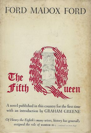 THE FIFTH QUEEN: A NOVEL PUBLISHED IN THIS COUNTRY FOR THE FIRST TIME WITH AN INTRODUCTION BY GRAHAM GREENE. Ford Madox FORD.