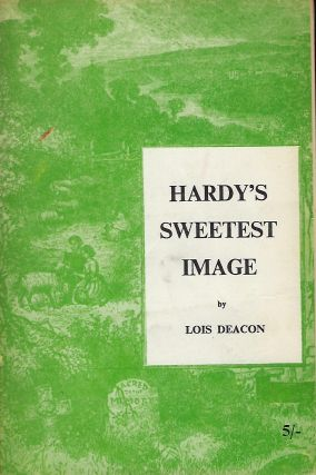 HARDY'S SWEETEST IMAGE: Thomas Hardy's Poetry for his lost love, Tryphena. A talk to the Salisbury Poetry Circle, October 1963. Lois DEACON.