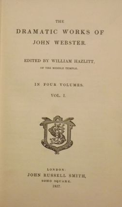 THE DRAMATIC WORKS OF JOHN WEBSTER. FOUR VOLUMES. John WEBSTER