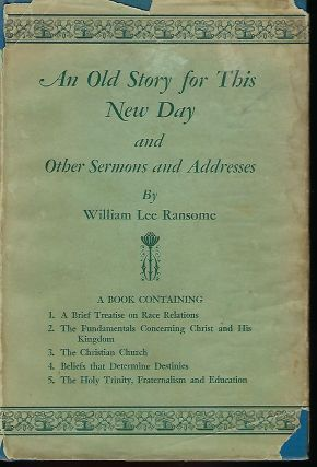 AN OLD STORY FOR THIS NEW DAY AND OTHER SERMONS AND ADDRESSES. William Lee RANSOME