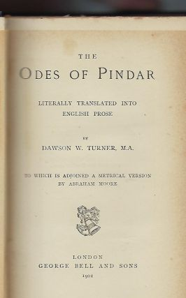 THE ODES OF PINDAR, LITERALLY TRANSLATED INTO ENGLISH PROSE BY DAWSON W. TURNER, M.A. TO WHICH IS ADJOINED A METRICAL VERSION BY ABRAHAM MOORE.