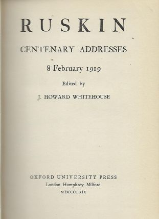 RUSKIN CENTENARY ADDRESSES 8 FEBRUARY 1919.