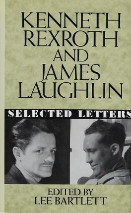 KENNETH REXROTH AND JAMES LAUGHLIN: SELECTED LETTERS. Lee BARTLETT