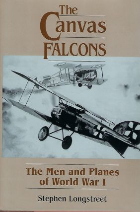 THE CANVAS FALCONS: THE MEN AND PLANES OF WORLD WAR I. Stephen LONGSTREET