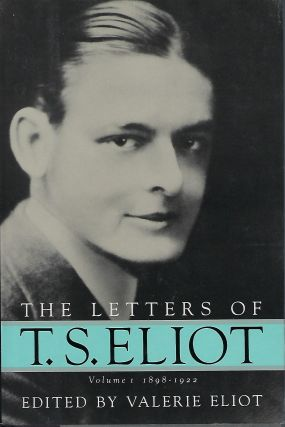 THE LETTERS OF T.S. ELIOT: VOLUME I 1898-1922. T. S. ELIOT