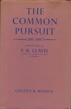 THE COMMON PURSUIT: CRITICAL ESSAYS. F. R. LEAVIS