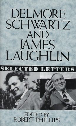 DELMORE SCHWARTZ AND JAMES LAUGHLIN: SELECTED LETTERS. Robert PHILIPS