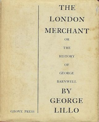 THE LONDON MERCHANT OR THE HISTORY OF GEORGE BARNWELL. George LILLO