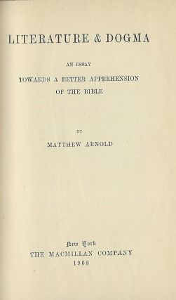 LITERATURE & DOGMA: AN ESSAY TOWARDS A BETTER APPREHENSION OF THE BIBLE. Matthew ARNOLD