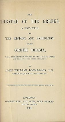 THE THEATRE OF THE GREEKS, A TREATISE ON THE HISTORY AND EXHIBITION OF THE GREEK DRAMA, WITH A...