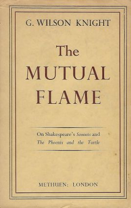 THE MUTUAL FLAME: ON SHAKESPEARE'S SONNETS AND THE PHOENIX AND THE TURTLE