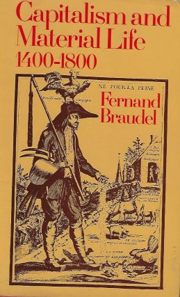 CAPITALISM AND MATERIAL LIFE: 1400-1800. Fernand BRAUDEL