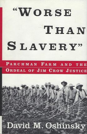 """WORSE THAN SLAVERY"": PARCHMAN FARM AND THE ORDEAL OF JIM CROW JUSTICE. David M. OSHINSKY"