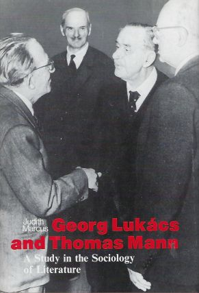 GEORG LUKACS AND THOMAS MANN: A STUDY IN THE SOCIOLOGY OF LITERATURE. Judith MARCUS