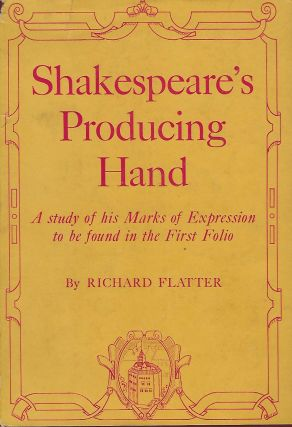 SHAKESPEARE'S PRODUCING HAND: A STUDY OF HIS MARKS OF EXPRESSION TO BE FOUND IN THE FIRST FOLIO....