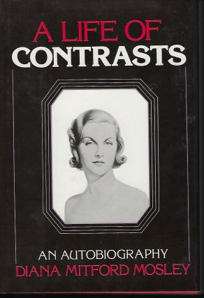 A LIFE OF CONTRASTS: AN AUTOBIOGRAPHY. Diana Mitford MOSLEY