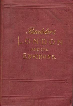 LONDON AND ITS ENVIRONS: HANDBOOK FOR TRAVELERS. K. BAEDEKER