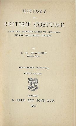 HISTORY OF BRITISH COSTUME: FROM THE EARLIEST PERIOD TO THE CLOSE OF THE EIGHTEENTH CENTURY. J....