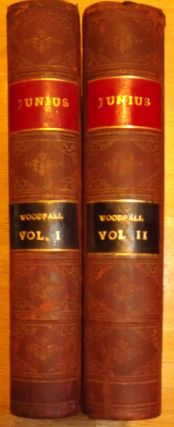 JUNIUS: INCLUDING LETTERS BY THE SAME WRITER UNDER OTHER SIGNATURES. IN TWO VOLUMES. John WADE