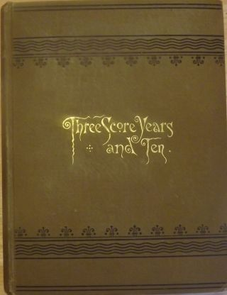 THREE SCORE YEARS AND TEN: LIFE-LONG MEMORIES OF FORT SNELLING, MINNESOTA, AND OTHER PARTS OF THE...