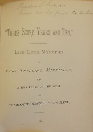 THREE SCORE YEARS AND TEN: LIFE-LONG MEMORIES OF FORT SNELLING, MINNESOTA, AND OTHER PARTS OF THE WEST.