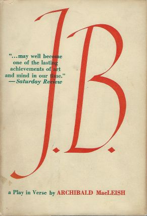 J.B.: A PLAY IN VERSE. Archibald MACLEISH