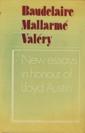 BAUDELAIRE, MALLARME, VALERY: NEW ESSAYS IN HONOUR OF LLOYD AUSTIN. With Alison Fairlie, Alison...