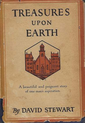 TREASURES UPON EARTH: A BEAUTIFUL AND POIGNANT STORY OF ONE MAN'S ASPIRATION. David STEWART