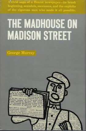 THE MADHOUSE ON MADISON STREET. George MURRAY