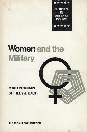 WOMEN AND THE MILITARY. Martin BINKIN, With Shirley J. Bach