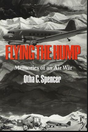FLYING THE HUMP: MEMORIES OF AN AIR WAR. Otha C. SPENCER