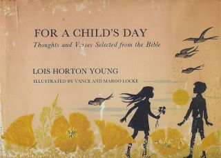 FOR A CHILD'S DAY: THOUGHTS AND VERSES SELECTED FROM THE BIBLE. Lois Horton YOUNG