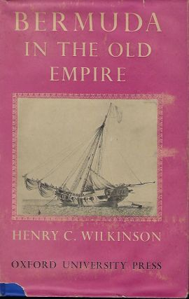 BERMUDA IN THE OLD EMPIRE. A History Of The Island From The Dissolution Of The Somers Island...