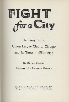 FIGHT FOR A CITY: THE STORY OF THE UNION LEAGUE CLUB OF CHICAGO AND ITS TIMES 1880-1955