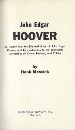 JOHN EDGAR HOOVER: A CRITICAL EXAMINATION OF THE DIRECTOR AND THE CONTINUING ALLIANCE BETWEEN CRIME, BUSINESS, AND POLITICS.