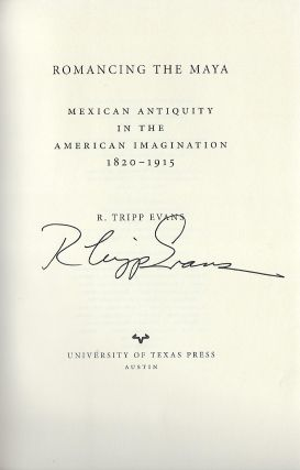 ROMANCING THE MAYA: MEXICAN ANTIQUITY IN THE AMERICAN IMAGINATION 1820-1915