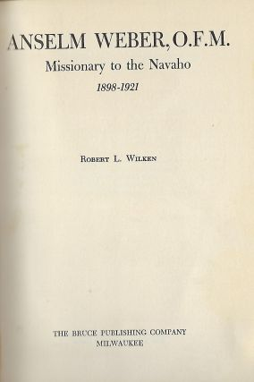 ANSELM WEBER, O.F.M.: MISSIONARY TO THE NAVAHO 1898-1921