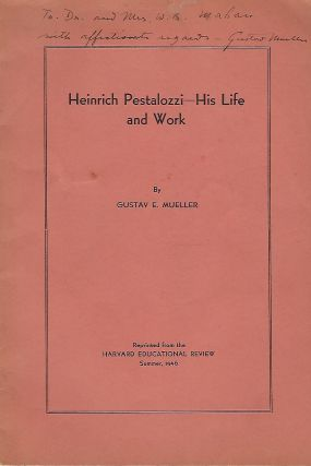 HEINRICH PESTALOZZI- HIS LIFE AND WORK. Gustav E. MUELLER