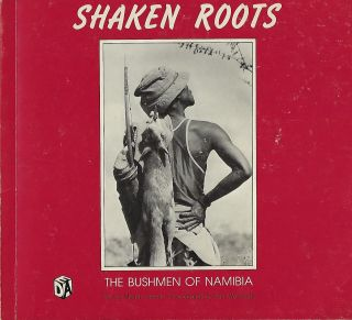 SHAKEN ROOTS: THE BUSHMEN OF NAMIBIA. Megan BIESELE