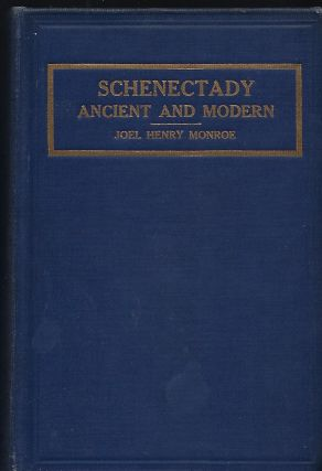 SCHENECTADY: ANCIENT AND MODERN. A Complete And Connected History Of Schenectady From The...