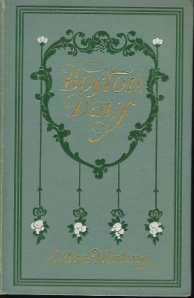 BOSTON DAYS: The City Of Beautiful Ideals/ Concord And Its Famous Authors/ The Golden Age Of...