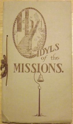 IDYLS OF THE MISSIONS: FRANCISCAN DYNASTY CALIFORNIA 1769-1833. OVER 21 MISSIONS ON THE KING'S...
