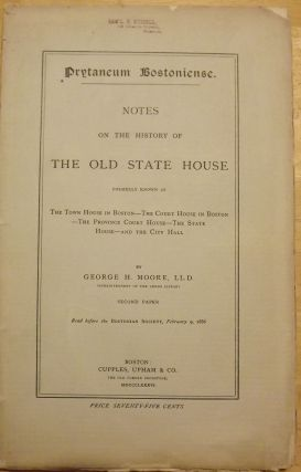 PRYTANEUM BOSTONIENSE; NOTES OF THE HISTORY OF THE OLD STATE HOUSE. George H. MOORE