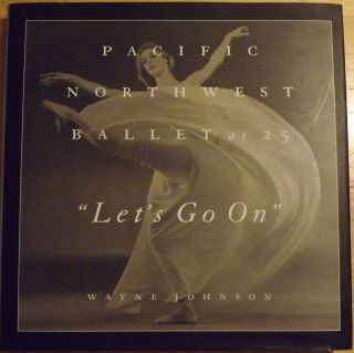 LET'S GO ON: PACIFIC NORTHWEST BALLET AT 25. Wayne JOHNSON