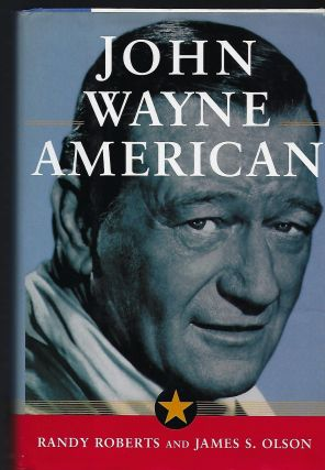 JOHN WAYNE AMERICAN. Randy ROBERTS, With James S. OLSON