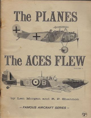 THE PLANES THE ACES FLEW: FAMOUS AIRCRAFT SERIES, VOLUME 1. Len MORGAN, With R. P. SHANNON