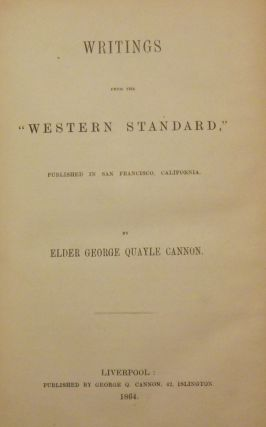 "WRITINGS FROM THE ""WESTERN STANDARD,"" PUBLISHED IN SAN FRANCISCO, CALIFORNIA. Elder George Quayle..."