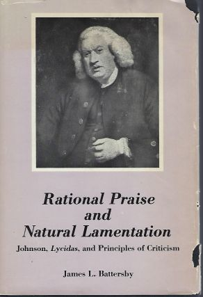 RATIONAL PRAISE AND NATURAL LAMENTATION: JOHNSON, LYCIDAS, AND PRINCIPLES OF CRITICISM. James L....
