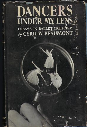 DANCERS UNDER MY LENS: ESSAYS IN BALLET CRITICISM. Cyril W. BEAUMONT